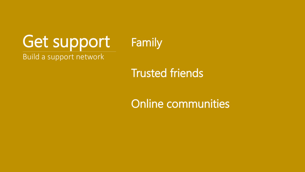 Get support Family Trusted friends Online commu...