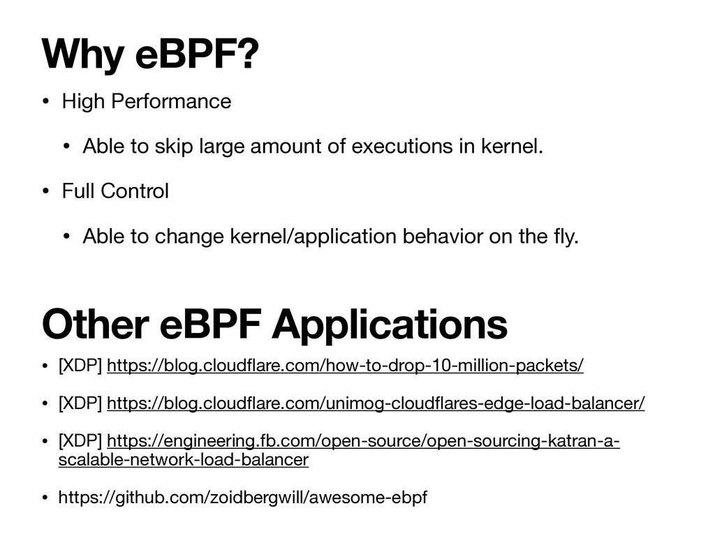 Why eBPF? • High Performance  • Able to skip la...