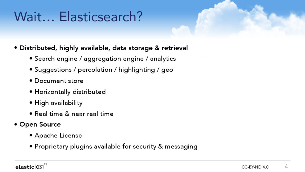 { } CC-BY-ND 4.0 Wait… Elasticsearch? • Distrib...