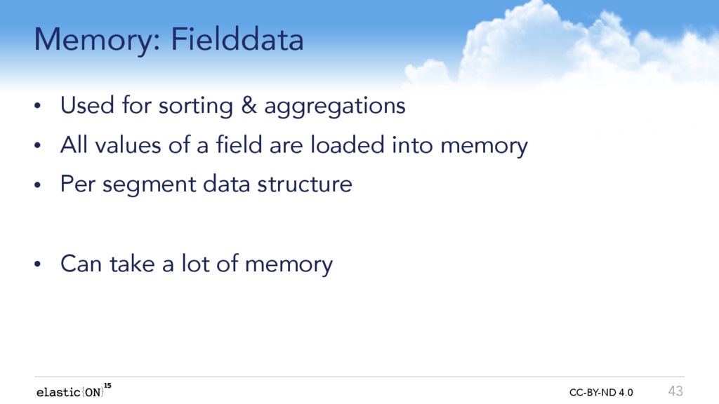 { } CC-BY-ND 4.0 Memory: Fielddata • Used for s...