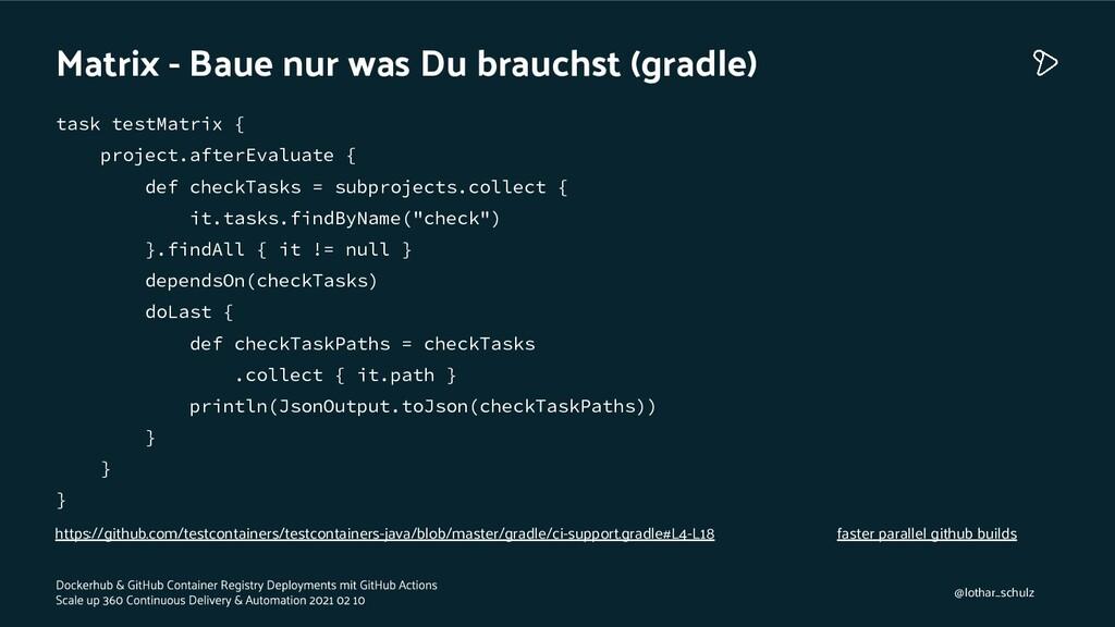 Matrix - Baue nur was Du brauchst (gradle) task...