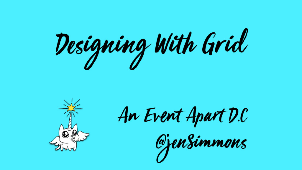 Designing With Grid An Event Apart D.C @jenSimm...