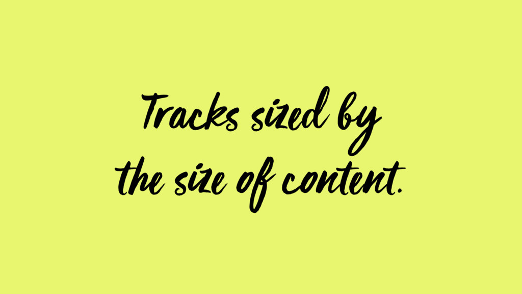 Tracks sized by the size of content.