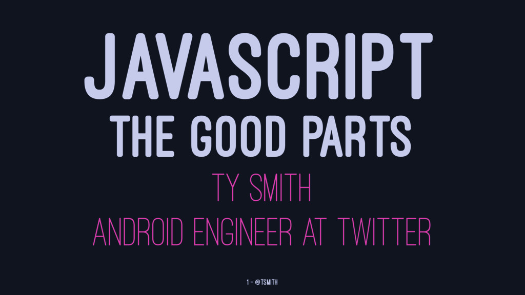 JAVASCRIPT THE GOOD PARTS TY SMITH ANDROID ENGI...
