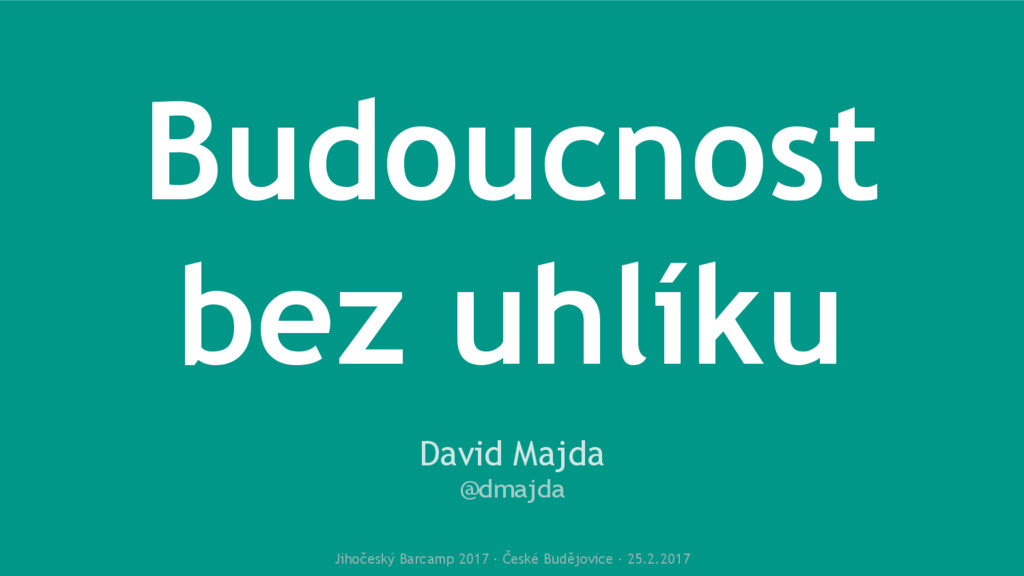 Budoucnost bez uhlíku David Majda @dmajda Jihoč...