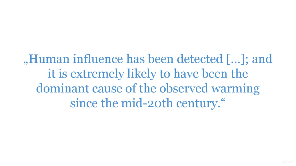 """""""Human influence has been detected […]; and it ..."""