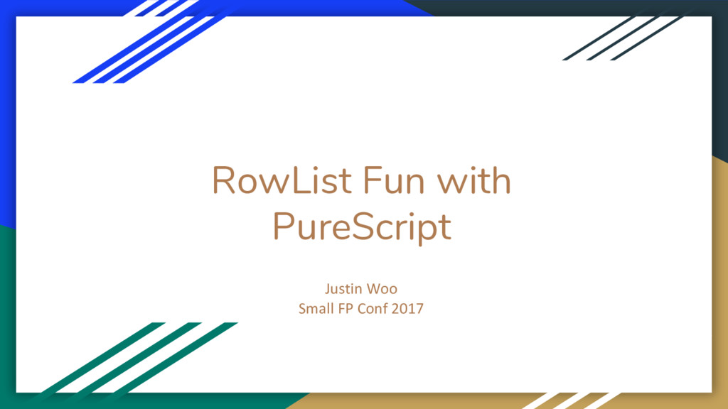 RowList Fun with PureScript Justin Woo Small FP...