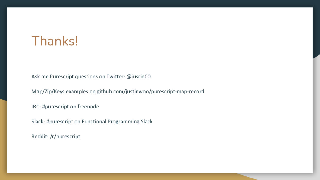 Thanks! Ask me Purescript questions on Twitter:...