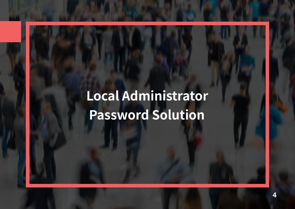 Local Administrator Password Solution 4