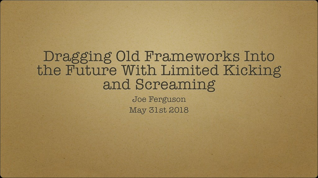 Dragging Old Frameworks Into the Future With Li...