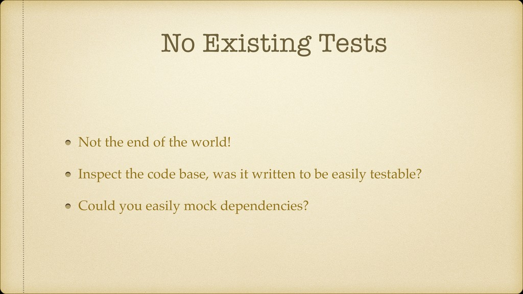 No Existing Tests Not the end of the world! Ins...