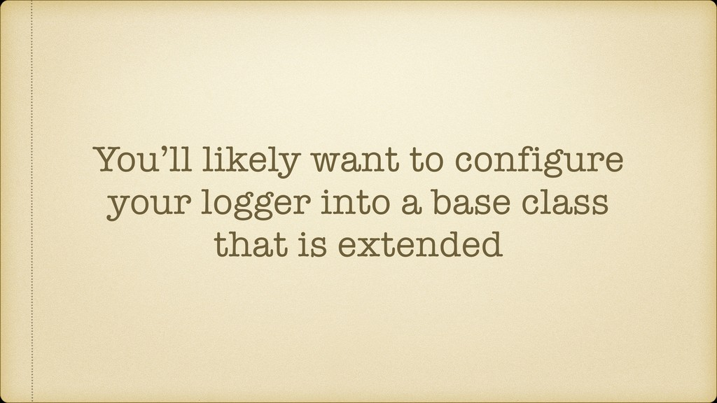 You'll likely want to configure your logger int...