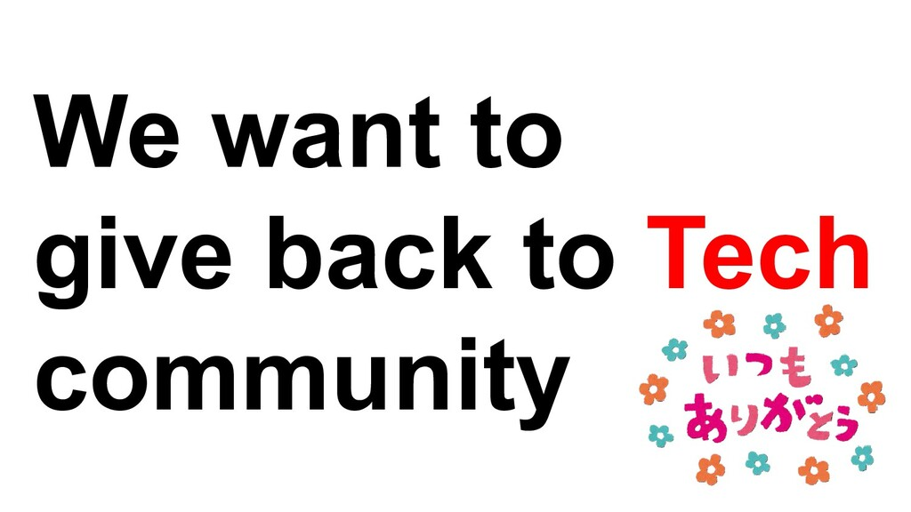 We want to give back to Tech community