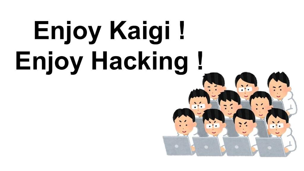 Enjoy Kaigi ! Enjoy Hacking !