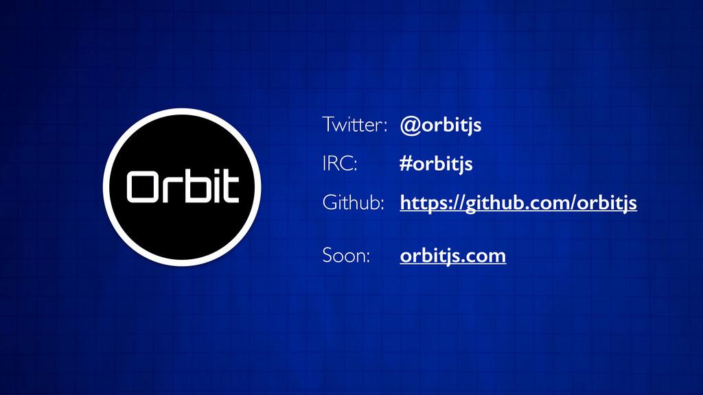 Twitter:  @orbitjs IRC:      #orbitjs...