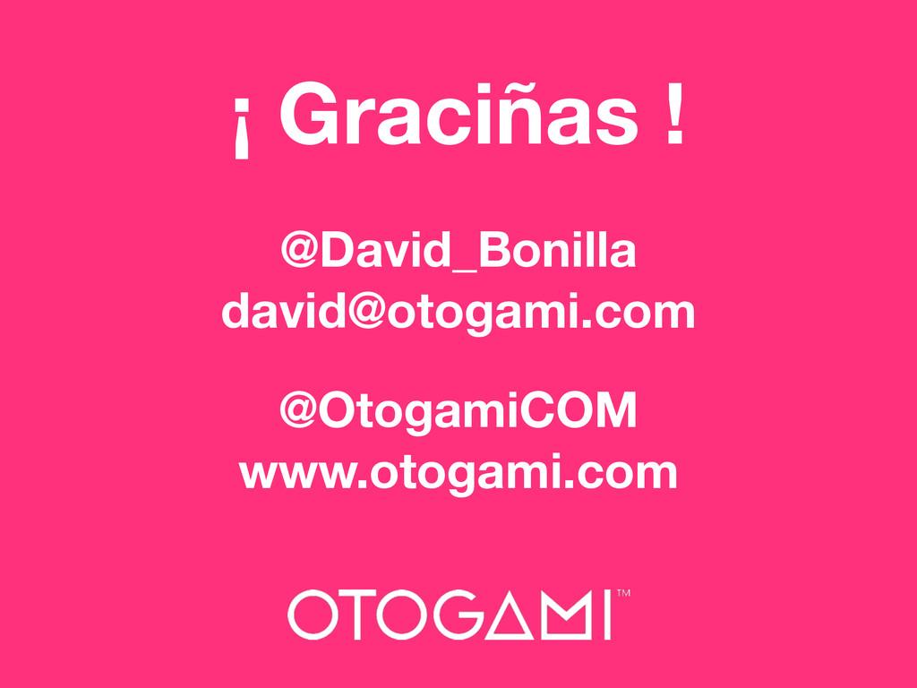 ¡ Graciñas ! @David_Bonilla david@otogami.com @...
