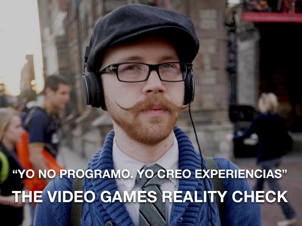"""YO NO PROGRAMO. YO CREO EXPERIENCIAS"" THE VIDE..."