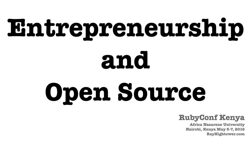 Entrepreneurship and Open Source RubyConf Kenya...