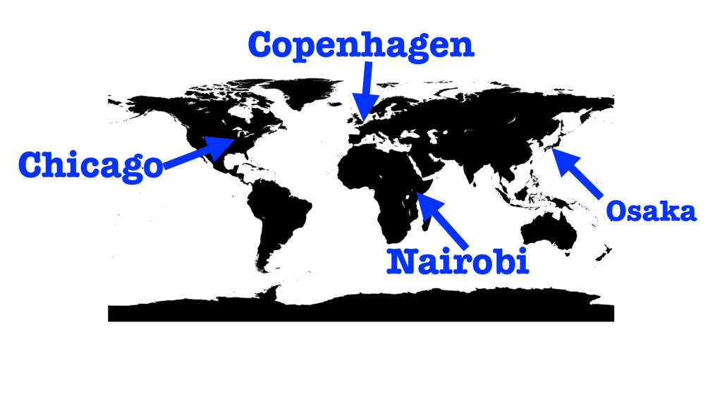 Chicago Copenhagen Osaka Nairobi