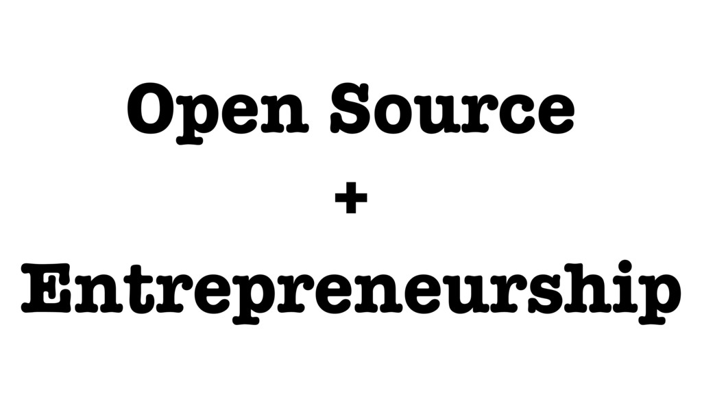 Open Source + Entrepreneurship