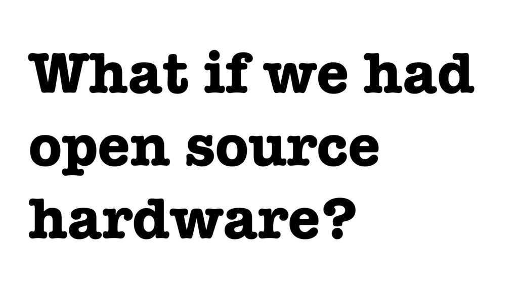 What if we had open source hardware?