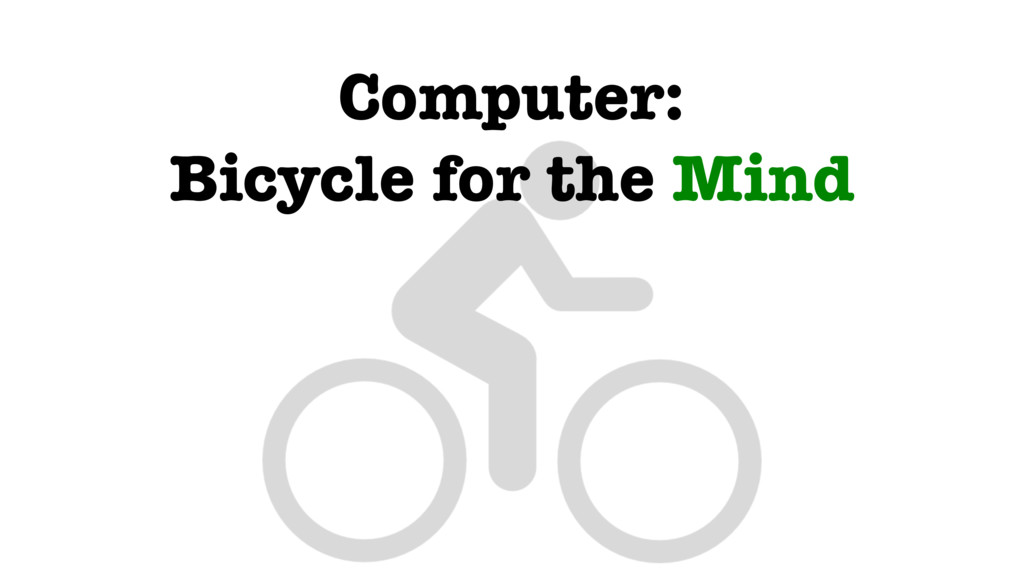 Computer: Bicycle for the Mind