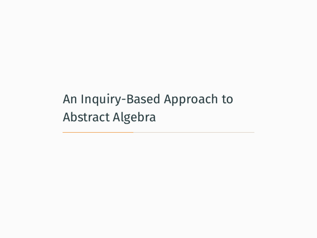 An Inquiry-Based Approach to Abstract Algebra