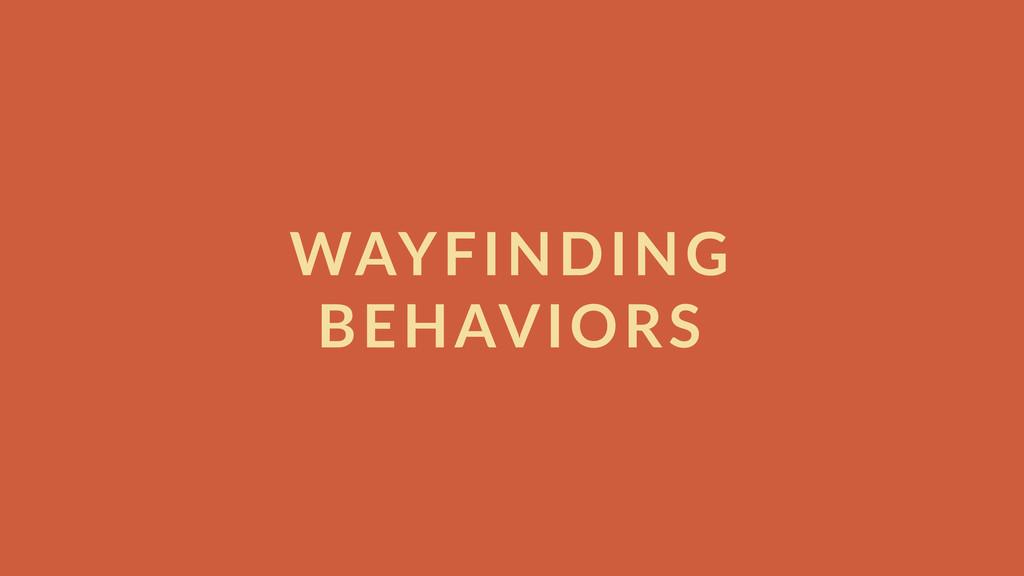 WAYFINDING  BEHAVIORS