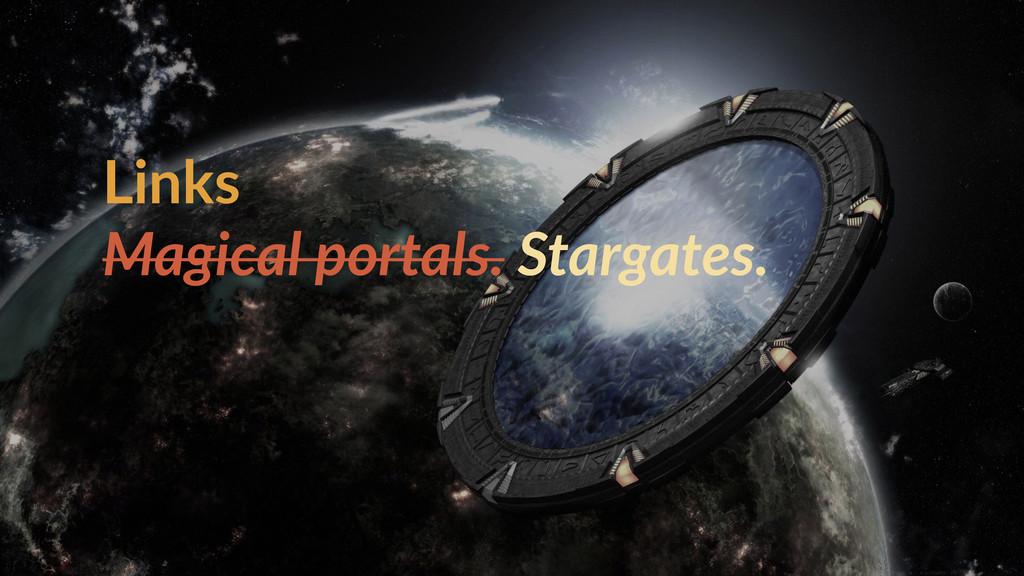 Links  Magical portals. Stargates.