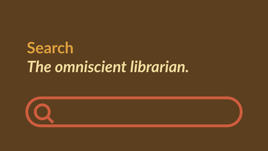 Search   The  omniscient  librarian.