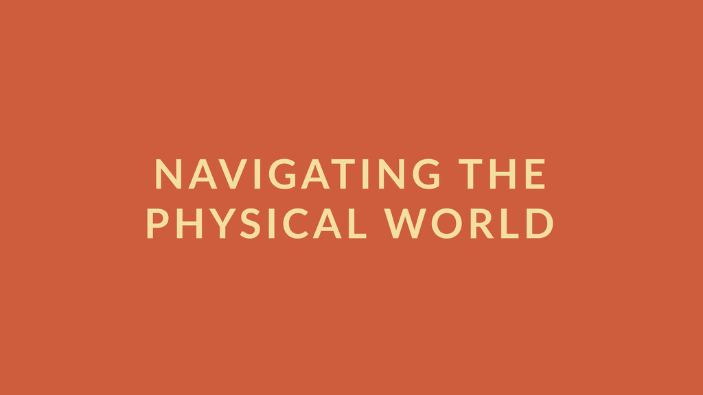 NAVIGATING  THE   PHYSICAL  WORLD