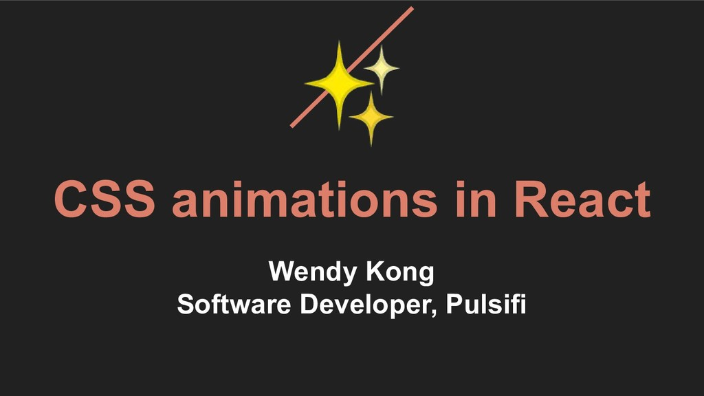 ✨ CSS animations in React Wendy Kong Software D...