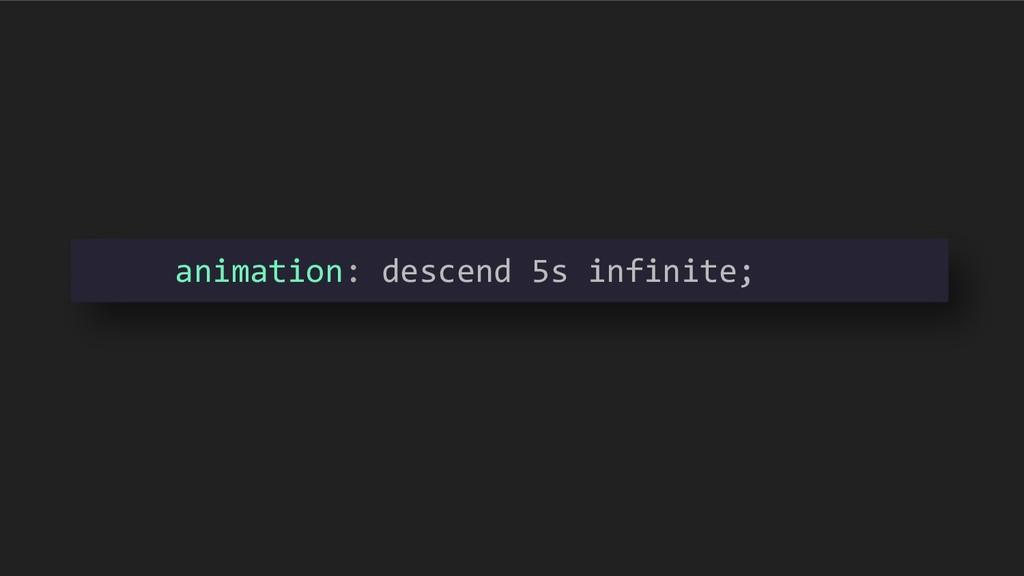 animation: descend 5s infinite;