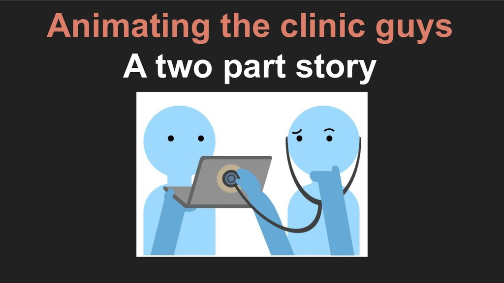 Animating the clinic guys A two part story