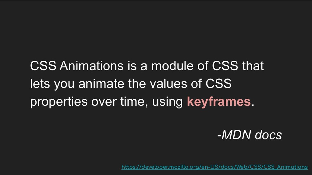 CSS Animations is a module of CSS that lets you...