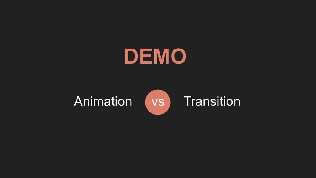 DEMO vs Transition Animation
