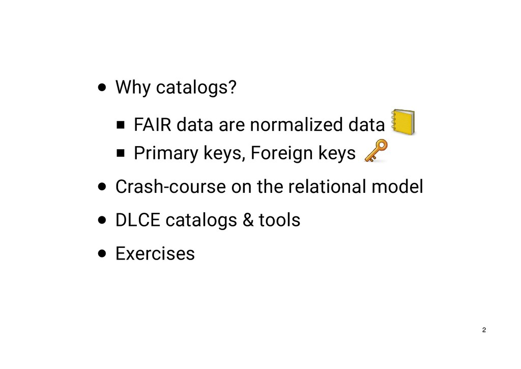 Why catalogs? FAIR data are normalized data Pri...