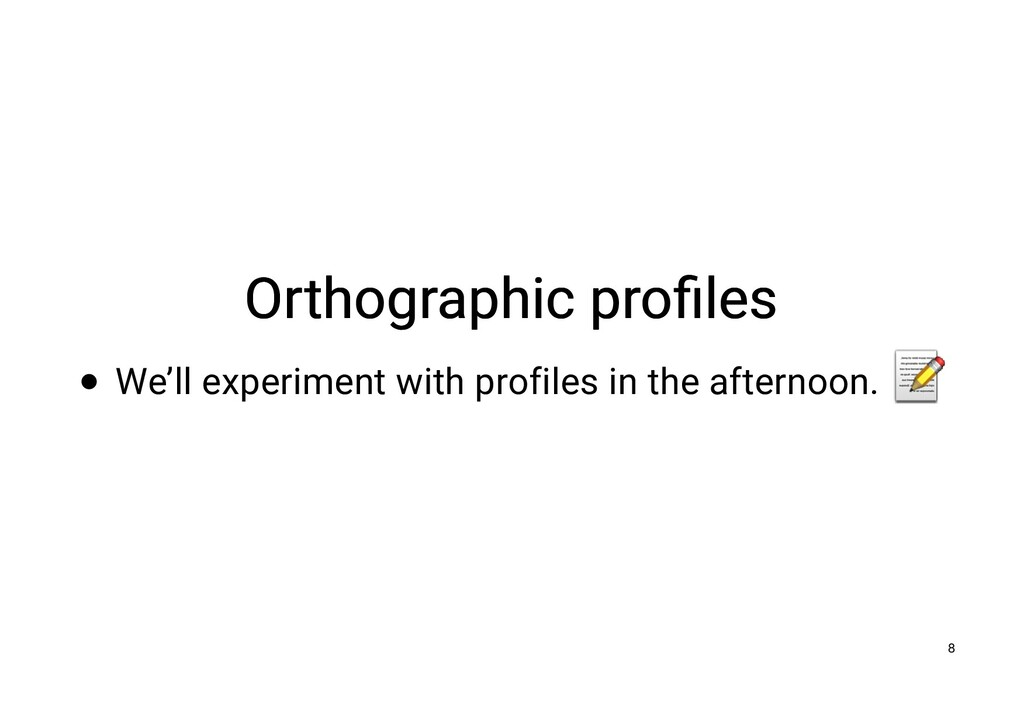 Orthographic profiles Orthographic profiles We'll...