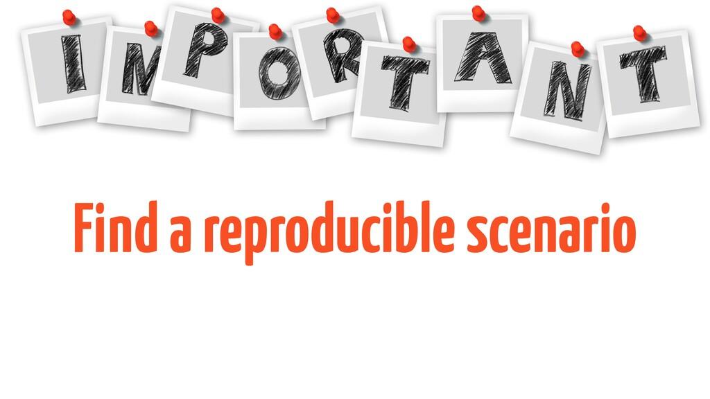 Find a reproducible scenario