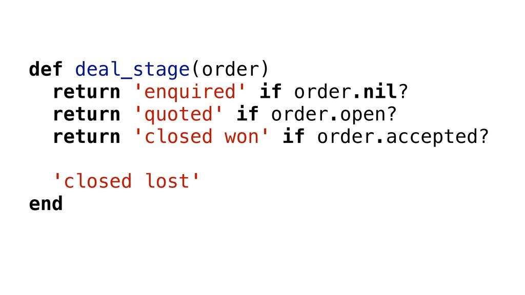 def deal_stage(order) return 'enquired' if orde...