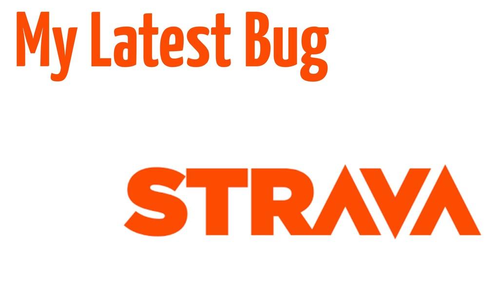 My Latest Bug