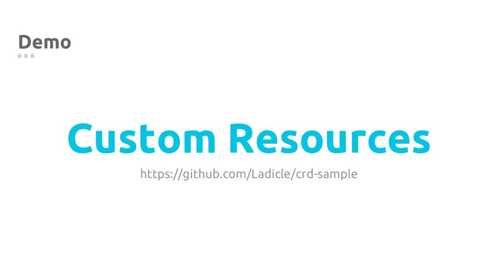 Custom Resources Demo https://github.com/Ladicl...