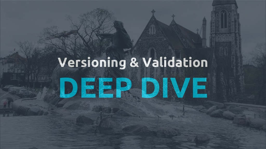 Versioning & Validation DEEP DIVE