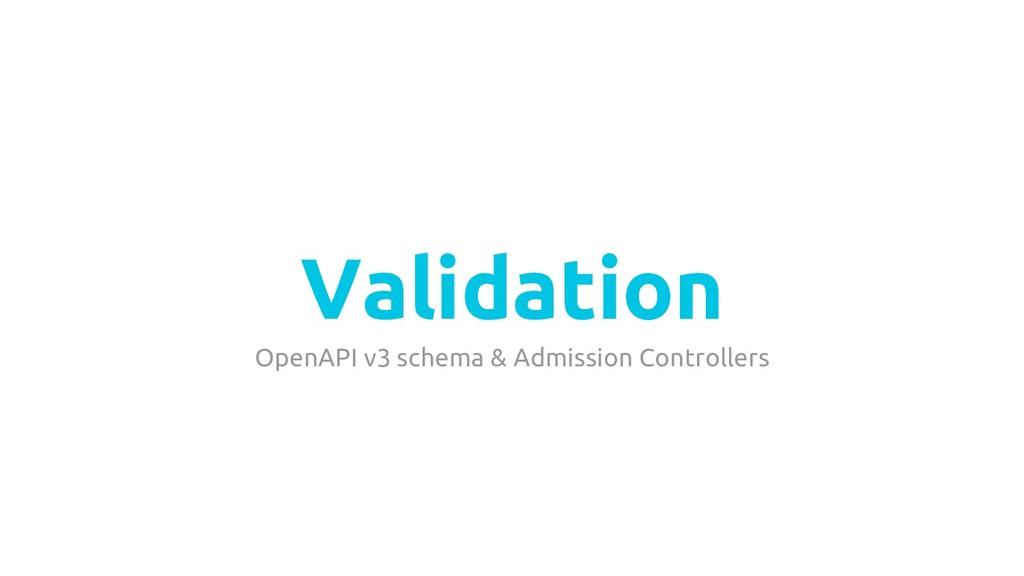 Validation OpenAPI v3 schema & Admission Contro...