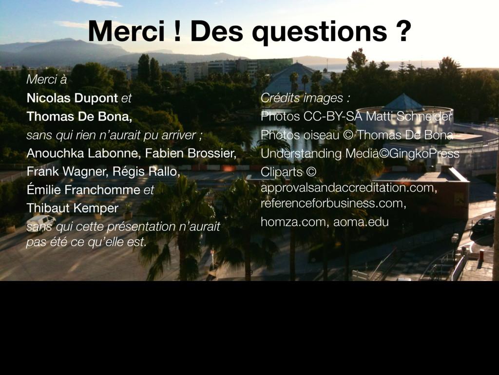 Merci ! Des questions ? Merci à Nicolas Dupont ...