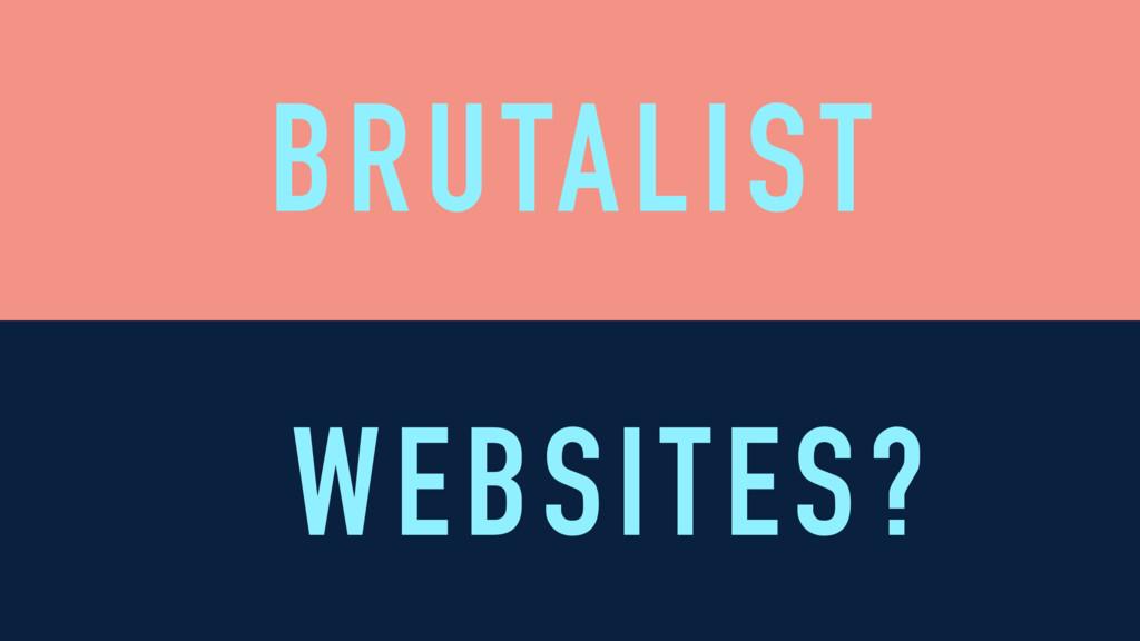BRUTALIST WEBSITES?