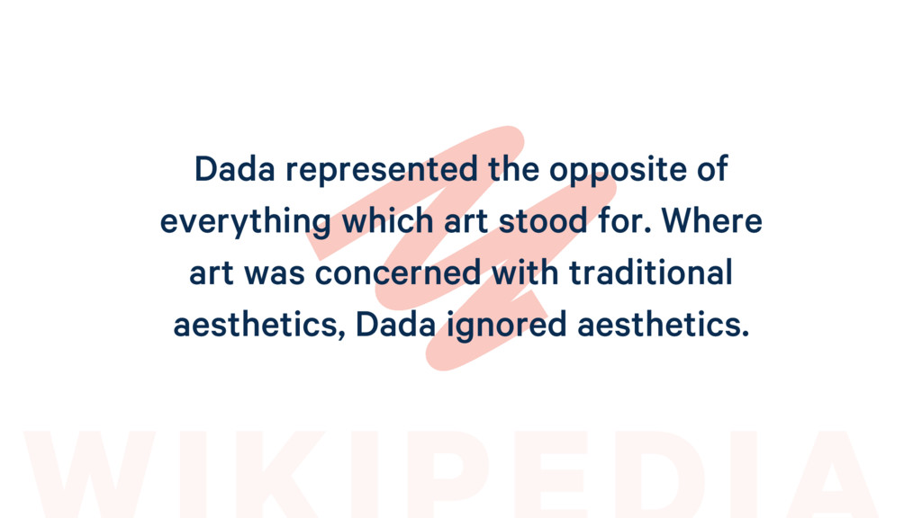 Dada represented the opposite of everything whi...