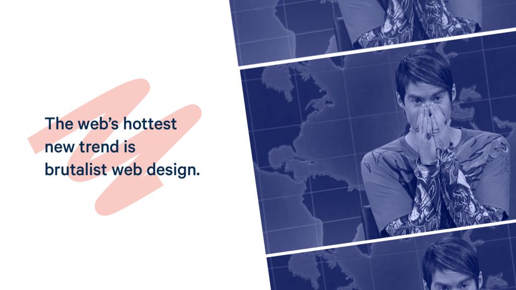 The web's hottest new trend is brutalist web de...