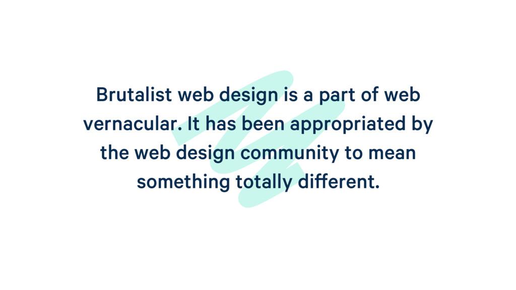 Brutalist web design is a part of web vernacula...