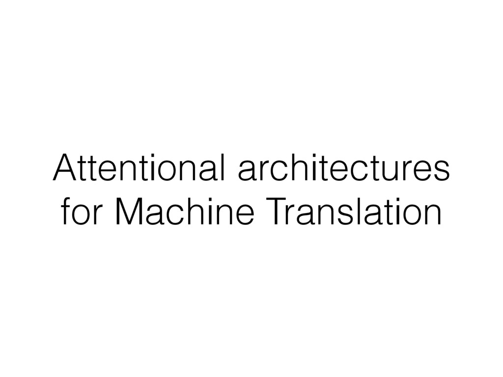Attentional architectures for Machine Translati...